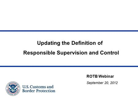 Updating the Definition of Responsible Supervision and Control ROTB Webinar September 20, 2012.