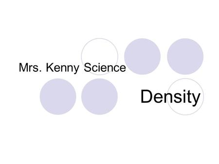 Mrs. Kenny Science Density. What is density? Density is a comparison of how much matter there is in a certain amount of space.