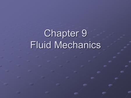 "Chapter 9 Fluid Mechanics. Fluids ""A nonsolid state of matter in which the atoms or molecules are free to move past each other, as in a gas or liquid."""