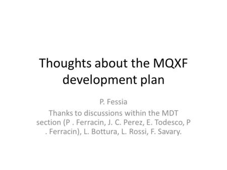 Thoughts about the MQXF development plan P. Fessia Thanks to discussions within the MDT section (P. Ferracin, J. C. Perez, E. Todesco, P. Ferracin), L.
