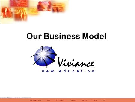 Our Business Model. Mission Statement We provide the best in education and e-learning services and products throughout the world. We are committed to.