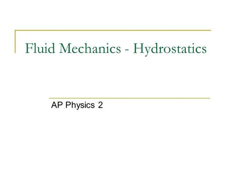 Fluid Mechanics - Hydrostatics AP Physics 2. States of Matter Before we begin to understand the nature of a Fluid we must understand the nature of all.