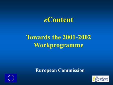 European Commission eContent Towards the 2001-2002 Workprogramme.