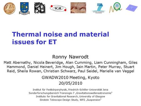 Nawrodt 05/2010 Thermal noise and material issues for ET Ronny Nawrodt Matt Abernathy, Nicola Beveridge, Alan Cumming, Liam Cunningham, Giles Hammond,