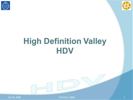 High Definition Valley HDV Oct 30, 20081CSD FALL 2008.