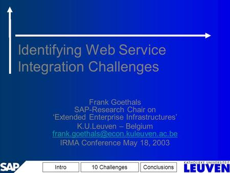 Identifying Web Service Integration Challenges Frank Goethals SAP-Research Chair on 'Extended Enterprise Infrastructures' K.U.Leuven – Belgium