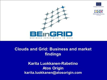 Clouds and Grid: Business and market findings Karita Luokkanen-Rabetino Atos Origin