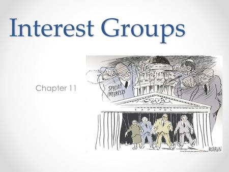 Interest Groups Chapter 11. The Role and Reputation of Interest Groups Defining Interest Groups o Organization of people with shared policy goals entering.