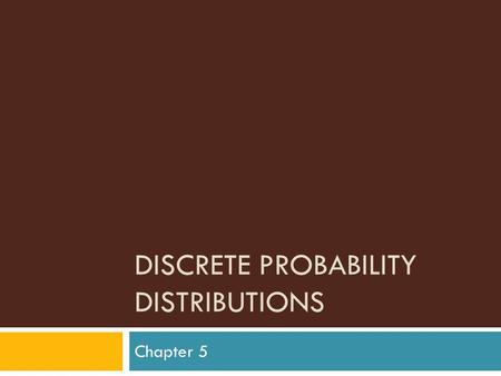 DISCRETE PROBABILITY DISTRIBUTIONS Chapter 5. Outline  Section 5-1: Introduction  Section 5-2: Probability Distributions  Section 5-3: Mean, Variance,