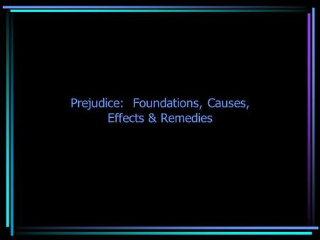 Chapter 7 Prejudice: Foundations, Causes, Effects & Remedies.