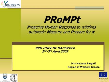 PRoMPt Proactive Human Response to wildfires outbreak: Measure and Prepare for it Mrs Natassa Pyrgaki Region of Western Greece European Union European.