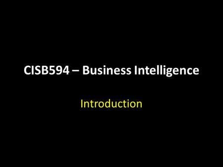 CISB594 – Business Intelligence Introduction. What will we look at today Lecturer Learning Outcomes Course Structure Materials Reference Texts Assessments.