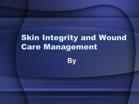 "Skin Integrity and Wound Care Management By. Responsibilities Identify patients ""at-risk"" for wound healing problems Initiate appropriate interventions."