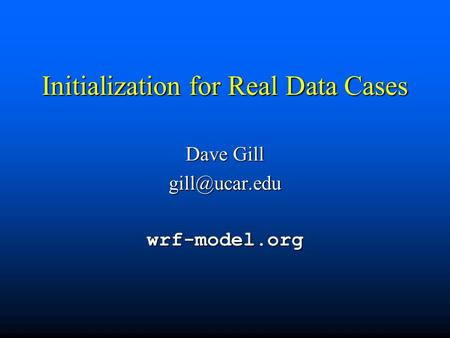 Initialization for Real Data Cases Dave Gill