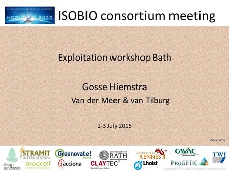 Copyright © ISOBIO Project Consortium 2015 ISOBIO consortium meeting Exploitation workshop Bath Gosse Hiemstra Van der Meer & van Tilburg 2-3 July 2015.