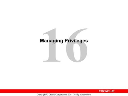 16 Copyright © Oracle Corporation, 2001. All rights reserved. Managing Privileges.