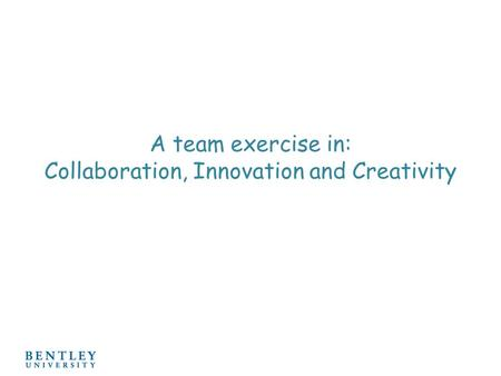 A team exercise in: Collaboration, Innovation and Creativity.