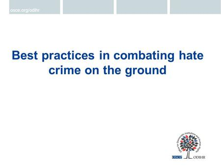 Best practices in combating hate crime on the ground osce.org/odihr.