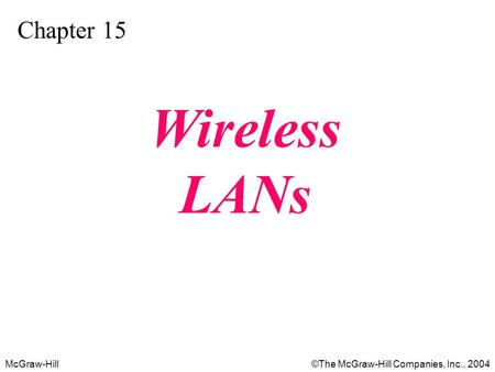 McGraw-Hill©The McGraw-Hill Companies, Inc., 2004 Chapter 15 Wireless LANs.