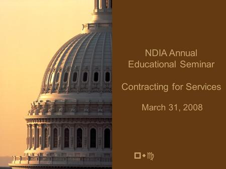 Pwc NDIA Annual Educational Seminar Contracting for Services March 31, 2008.