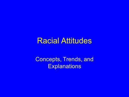 Racial Attitudes Concepts, Trends, and Explanations.