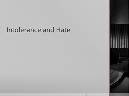 "Intolerance and Hate. What is it? (Purpose in Society)  ""Hate"" has been around forever- we all have negative feelings.  2 general categories: Rational."