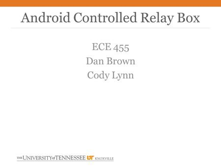 ECE 455 Dan Brown Cody Lynn Android Controlled Relay Box.