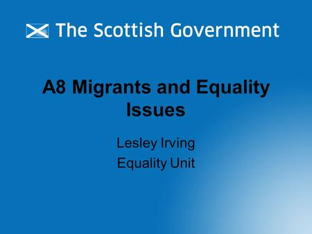 A8 Migrants and Equality Issues Lesley Irving Equality Unit.