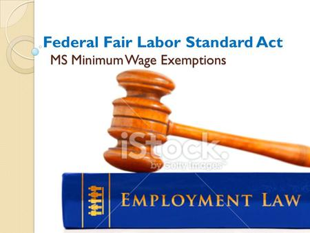 MS Minimum Wage Exemptions Federal Fair Labor Standard Act.