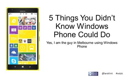 @larsklint #wdyk 5 Things You Didn't Know Windows Phone Could Do Yes, I am the guy in Melbourne using Windows Phone.