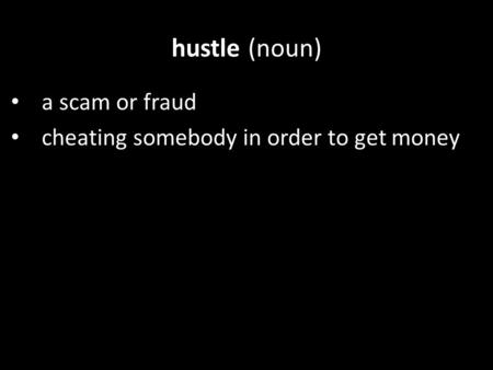 Hustle (noun) a scam or fraud cheating somebody in order to get money.