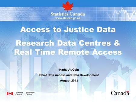1 Access to Justice Data Research Data Centres & Real Time Remote Access Kathy AuCoin Chief Data Access and Data Development August 2013.