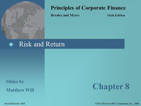  Risk and Return Principles of Corporate Finance Brealey and Myers Sixth Edition Slides by Matthew Will Chapter 8 © The McGraw-Hill Companies, Inc., 2000.