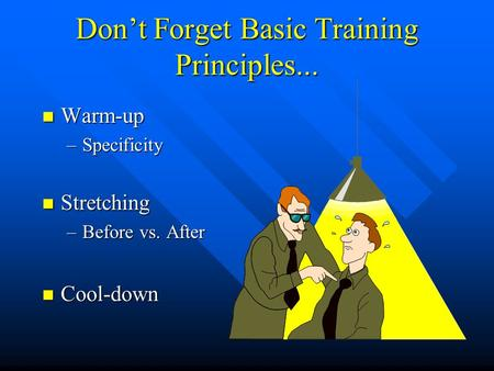 Don't Forget Basic Training Principles... n Warm-up –Specificity n Stretching –Before vs. After n Cool-down.