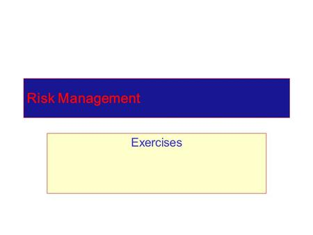 Risk Management Exercises. Exercise Value at Risk calculations.