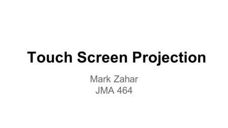 Touch Screen Projection Mark Zahar JMA 464. Introduction Makes accessing texts, phone calls, email, and calendar more easy. Many people multi-task during.