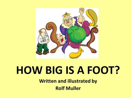 HOW BIG IS A FOOT? Written and illustrated by Rolf Muller