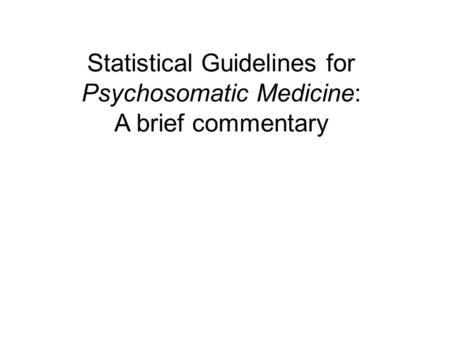 Statistical Guidelines for Psychosomatic Medicine: A brief commentary.