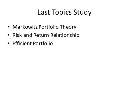 Last Topics Study Markowitz Portfolio Theory Risk and Return Relationship Efficient Portfolio.