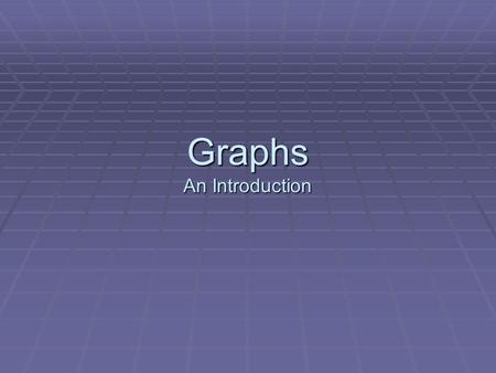 Graphs An Introduction. What is a graph?  A graph is a visual representation of a relationship between, but not restricted to, two variables.  A graph.