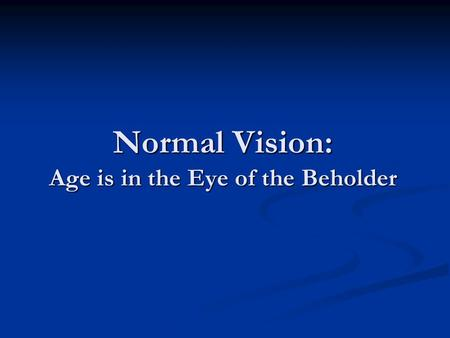 Normal Vision: Age is in the Eye of the Beholder.
