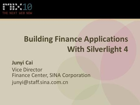 Building Finance Applications With Silverlight 4 Junyi Cai Vice Director Finance Center, SINA Corporation