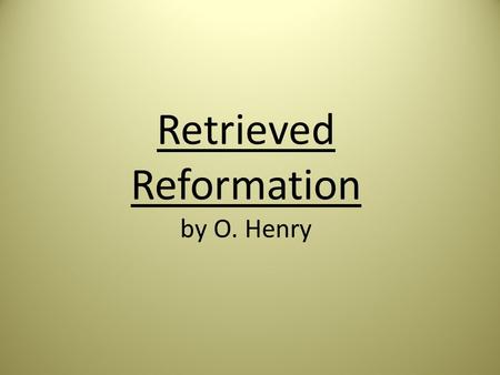 Retrieved Reformation by O. Henry. (adv.) in a steady and hard-working way  A guard came to the prison shoe shop, where Jimmy Valentine was assiduously.
