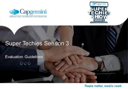 Evaluation Guidelines Super Techies Season 3. 2 Copyright © Capgemini 2014. All Rights Reserved Super Techies Season 3  Data Driven- approach should.