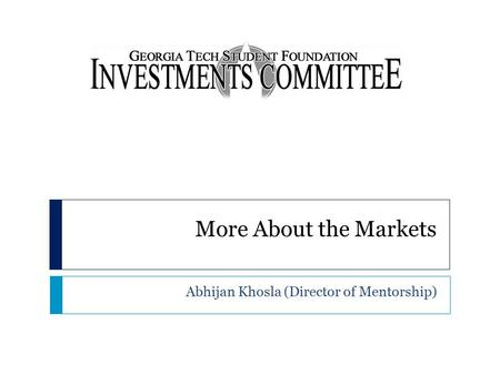 More About the Markets Abhijan Khosla (Director of Mentorship)