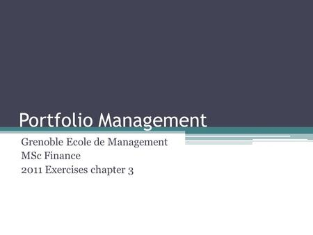 Portfolio Management Grenoble Ecole de Management MSc Finance 2011 Exercises chapter 3.
