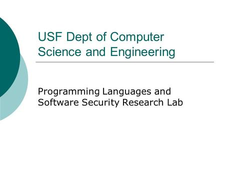USF Dept of Computer Science and Engineering Programming Languages and Software Security Research Lab.