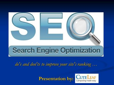 Do's and don'ts to improve your site's ranking … Presentation by: