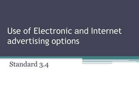 Use of Electronic and Internet advertising options Standard 3.4.