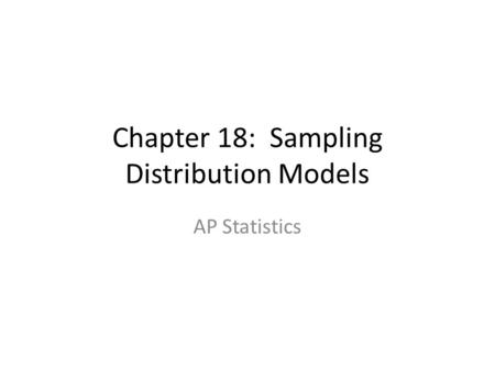 Chapter 18: Sampling Distribution Models AP Statistics.